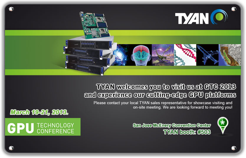 TYAN welcomes you to visit us at GTC 2013 and experience our cutting-edge GPU platforms